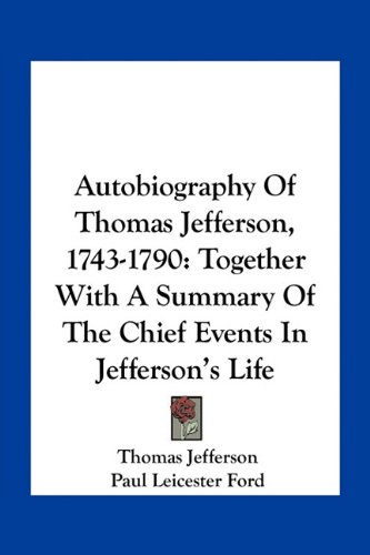9781163769980: Autobiography of Thomas Jefferson, 1743-1790: Together with a Summary of the Chief Events in Jefferson's Life