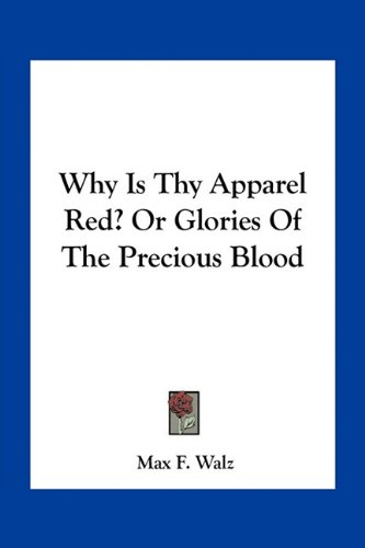 9781163773253: Why Is Thy Apparel Red? or Glories of the Precious Blood