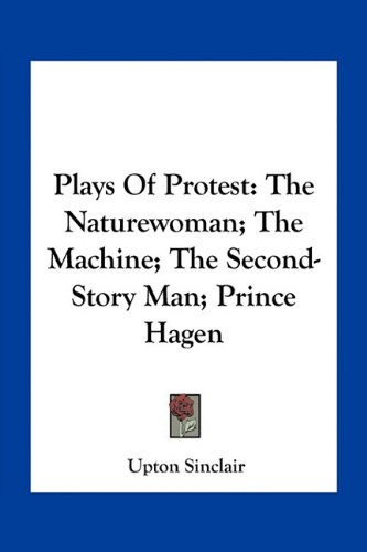 9781163773888: Plays Of Protest: The Naturewoman; The Machine; The Second-Story Man; Prince Hagen