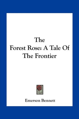 9781163774236: The Forest Rose: A Tale Of The Frontier