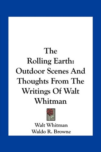 The Rolling Earth: Outdoor Scenes And Thoughts From The Writings Of Walt Whitman (1163775169) by Walt Whitman