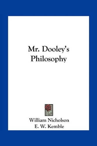 Mr. Dooley's Philosophy (1163777846) by Nicholson, William; Kemble, E. W.; Opper, F.