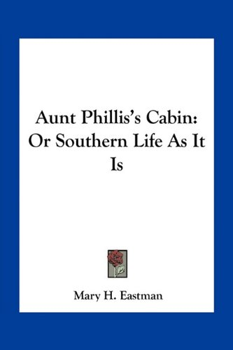 9781163779477: Aunt Phillis's Cabin: Or Southern Life As It Is