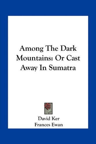 9781163782361: Among The Dark Mountains: Or Cast Away In Sumatra
