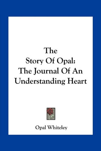 9781163785980: The Story Of Opal: The Journal Of An Understanding Heart