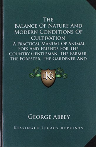 9781163786062: The Balance Of Nature And Modern Conditions Of Cultivation: A Practical Manual Of Animal Foes And Friends For The Country Gentleman, The Farmer, The Forester, The Gardener And The Sportsman