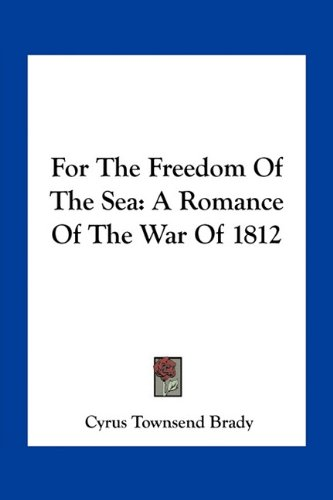 9781163788912: For The Freedom Of The Sea: A Romance Of The War Of 1812