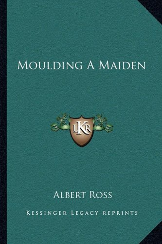 9781163790557: Moulding A Maiden