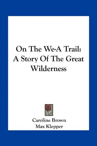 9781163791738: On The We-A Trail: A Story Of The Great Wilderness