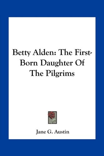 9781163794135: Betty Alden: The First-Born Daughter Of The Pilgrims