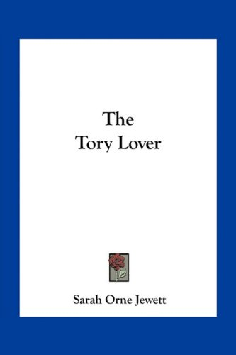 The Tory Lover (9781163796184) by Jewett, Sarah Orne