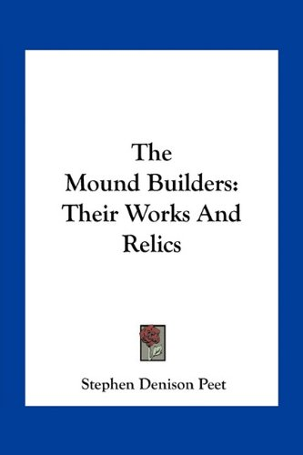 9781163797648: The Mound Builders: Their Works And Relics