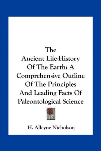 9781163798065: The Ancient Life-History Of The Earth: A Comprehensive Outline Of The Principles And Leading Facts Of Paleontological Science