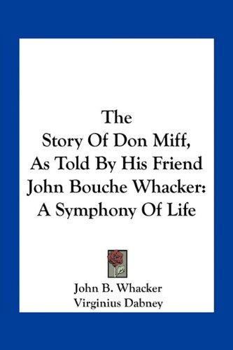 9781163800560: The Story Of Don Miff, As Told By His Friend John Bouche Whacker: A Symphony Of Life