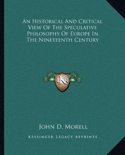 9781163804001: An Historical and Critical View of the Speculative Philosophy of Europe in the Nineteenth Century