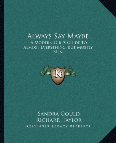 9781163804902: Always Say Maybe: A Modern Girl's Guide To Almost Everything, But Mostly Men