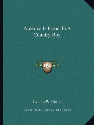 America Is Good To A Country Boy: Leland W. Cutler