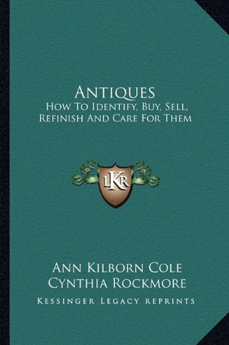 9781163805312: Antiques: How To Identify, Buy, Sell, Refinish And Care For Them