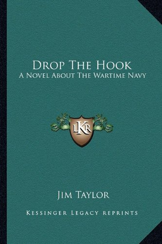 9781163807620: Drop The Hook: A Novel About The Wartime Navy
