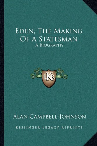 9781163807774: Eden, The Making Of A Statesman: A Biography