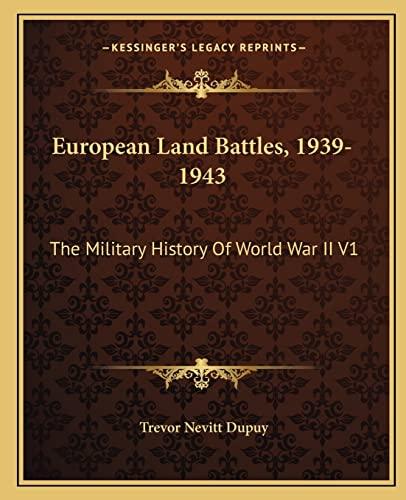 9781163808023: European Land Battles, 1939-1943: The Military History Of World War II V1