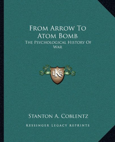 9781163808702: From Arrow To Atom Bomb: The Psychological History Of War