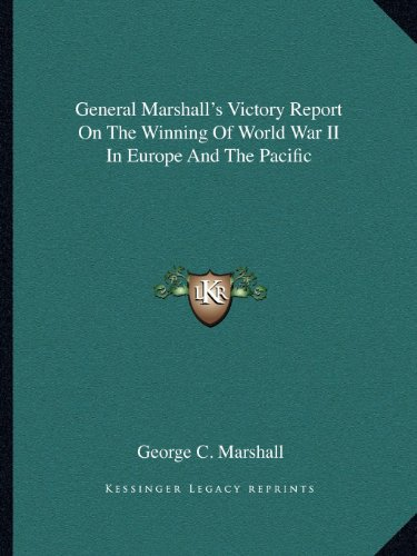 9781163808856: General Marshall's Victory Report On The Winning Of World War II In Europe And The Pacific