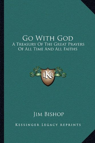 Go With God: A Treasury Of The Great Prayers Of All Time And All Faiths (9781163808955) by Jim Bishop
