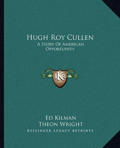 9781163809815: Hugh Roy Cullen: A Story Of American Opportunity