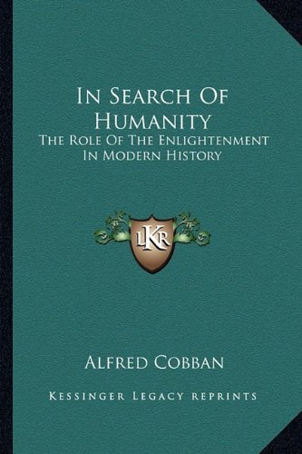 9781163810132: In Search Of Humanity: The Role Of The Enlightenment In Modern History