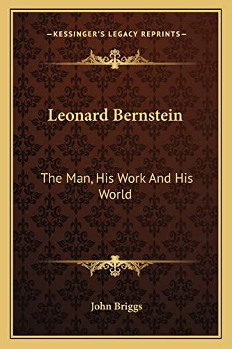 9781163810798: Leonard Bernstein: The Man, His Work And His World