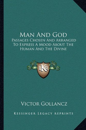 9781163811245: Man And God: Passages Chosen And Arranged To Express A Mood About The Human And The Divine