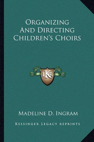 9781163812518: Organizing and Directing Children's Choirs