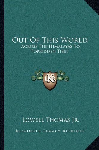 9781163812686: Out Of This World: Across The Himalayas To Forbidden Tibet