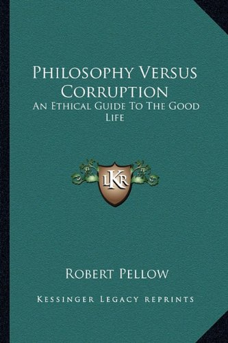9781163813034: Philosophy Versus Corruption: An Ethical Guide To The Good Life