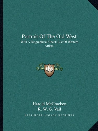 Portrait Of The Old West: With A Biographical Check List Of Western Artists (1163813249) by Harold McCracken