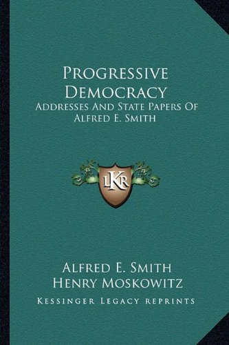 9781163813423: Progressive Democracy: Addresses And State Papers Of Alfred E. Smith