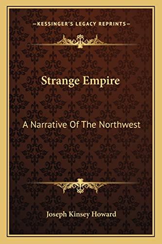 9781163814789: Strange Empire: A Narrative Of The Northwest
