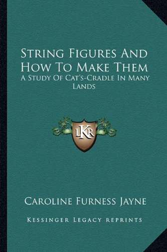 9781163814840: String Figures And How To Make Them: A Study Of Cat's-Cradle In Many Lands