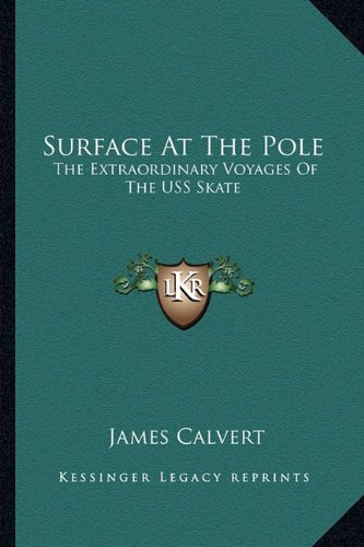 9781163814963: Surface At The Pole: The Extraordinary Voyages Of The USS Skate
