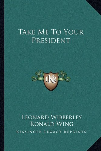 Take Me To Your President (1163815012) by Wibberley, Leonard
