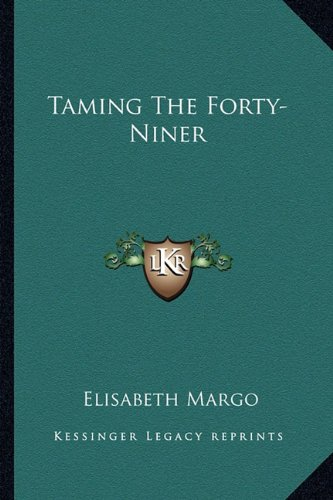 9781163815045: Taming The Forty-Niner