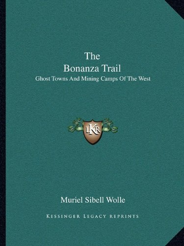 9781163815670: The Bonanza Trail: Ghost Towns and Mining Camps of the West