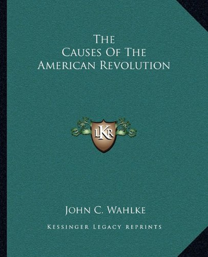 9781163815878: The Causes Of The American Revolution
