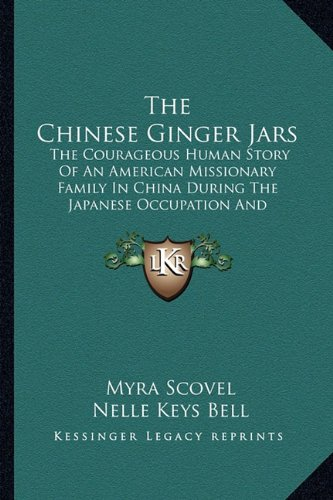 9781163815953: The Chinese Ginger Jars: The Courageous Human Story Of An American Missionary Family In China During The Japanese Occupation And