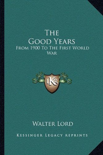 9781163816837: The Good Years: From 1900 To The First World War