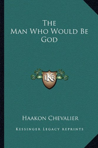 9781163817681: The Man Who Would Be God