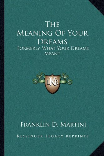 9781163817742: The Meaning Of Your Dreams: Formerly, What Your Dreams Meant