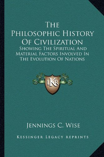 9781163818275: The Philosophic History Of Civilization: Showing The Spiritual And Material Factors Involved In The Evolution Of Nations