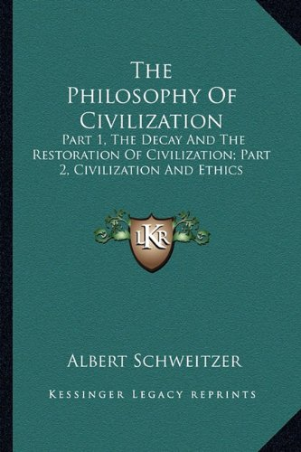 9781163818282: The Philosophy Of Civilization: Part 1, The Decay And The Restoration Of Civilization; Part 2, Civilization And Ethics